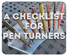 A quick checklist for turning pens. Great for beginner woodworkers. I list the essential things you need to turn a pen. Click the image to view and read the checklist.