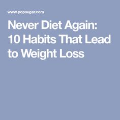 Never Diet Again: 10 Habits That Lead to Weight Loss