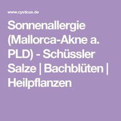 Sonnenallergie (Mallorca-Akne a. PLD) - Schüssler Salze | Bachblüten | Heilpflanzen Tricks, Beauty, Training, Natural Remedies, Medicinal Plants, Medicine, Health, Pictures, Work Outs