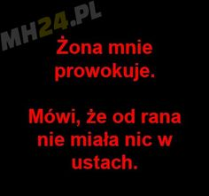 Żona mnie prowokuje Polish Memes, Weekend Humor, Good Mood, Haha, Funny Quotes, Writing, Pictures, Funny Stuff, Funny Quites