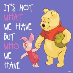 Winnie the Pooh, and Piglet, quote, citat, wisdom: 'It's not what we have, but Who we have''