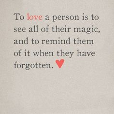 """to love a person is to see all their magic, and to remind them of it when they have forgotten."""