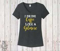 I Drink Coffee like a Gilmore, Women's V Neck Shirt - christmas gift - Gilmore Girls Shirt - Lukes Diner Coffee Cup