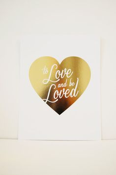 8.5x11 To Love and be Loved Gold Foil Heart Print, The Smitten Collection