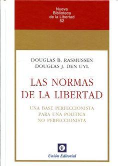 Las normas de la libertad : (una base perfeccionista para una política no perfeccionista) / Douglas B. Rasmussen y Douglas J. Den Uyl ; traducido por Jaime González-Torres Domingo.- 2017