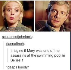 Guys what if Mary is the real Moriarty and Richard Brook is just the face? And she needed to get close to Sherlock and in order to do that she got close to John but then she fell in love and now Richard Brook is coming back to get revenge or something! Sherlock Bbc, Quotes Sherlock, Sherlock Fandom, Jim Moriarty, Johnlock, Martin Freeman, Benedict Cumberbatch, Sherlock Cumberbatch, Hunger Games