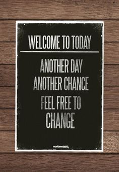 Welcome to today. Another day. Another chance. Feel free to make a change. #Inspiration. #Workout #Weight_loss #Fitness