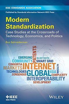 Modern standardization : case studies at the crossroads of technology, economics, and politics / Ron Schneiderman