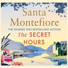 The Secret Hours by Santa Montefiore Beautiful Stories, Latest Books, Number One, Memoirs, Bestselling Author, Nonfiction, Audio Books, The Secret, Reading