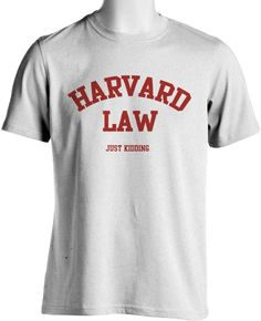 4d3fa3ca4 Harvard Law Funny College T Shirt Academic Student Joke Unisex Small to I'm  a Harvard Law Student. This t-shirt is sure to get a laugh when you where  this ...