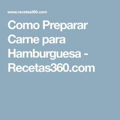 Como Preparar Carne para Hamburguesa - Recetas360.com