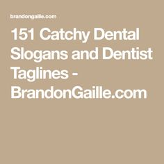 151 Catchy Dental Slogans and Dentist Taglines - BrandonGaille.com