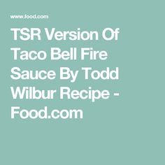 TSR Version Of Taco Bell Fire Sauce By Todd Wilbur Recipe - Food.com
