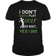 Awesome Golf Lovers Tee Shirts Gift for you or your family member and your friend:  I DONT ALWAYS PLAY GOLF  OH WAIT YES I DO Tee Shirts T-Shirts