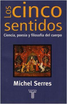 SERRES Michel. Los cinco sentidos. Una invitación a integrar el cuerpo (técnicas) al conocimiento científico.