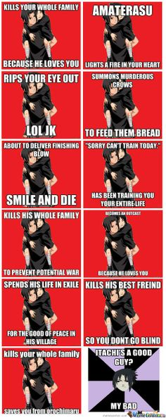 Misunderstood Good Guy Itachi. The epitome of selflessness.