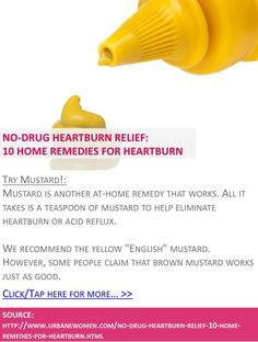 No-drug heartburn relief: 10 home remedies for heartburn - Try mustard! - Click for more: http://www.urbanewomen.com/no-drug-heartburn-relief-10-home-remedies-for-heartburn.html
