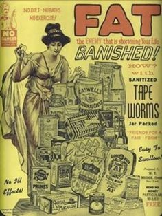 """Fat Banished! With easy to swallow, sanitized tape worms! What could possibly go wrong?!"""
