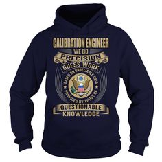 Calibration Engineer We Do Precision Guess Work Knowledge T-Shirts, Hoodies. Get It Now ==> https://www.sunfrog.com/Jobs/Calibration-Engineer--Job-Title-106985260-Navy-Blue-Hoodie.html?id=41382