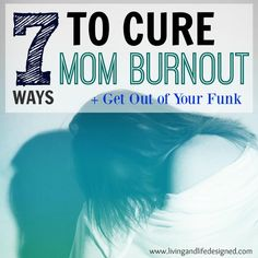 7 easy and useful ways to help cure your stay at home mom burnout permanently and tips to use to get out of your mom rut.