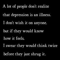 Depression is an illness as real as cancer - just because you can't see it doesn't mean it should be ignored. Increase awareness - end the stigma.