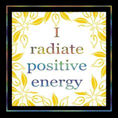 I radiate positive energy. #positivity #love