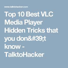 Top 10 Best VLC Media Player Hidden Tricks that you don't know - TalktoHacker