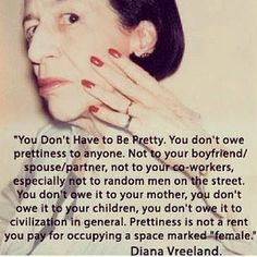 "Just when you thought you'd heard every Diana Vreeland gem ""...prettiness is not a rent you pay for occupying a space marked 'female'"" #Padgram"