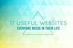 Just 17 Insanely Useful Websites Everyone Needs To Know About