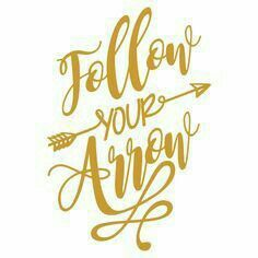 Follow your arrow..... Always!