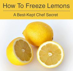 How To Freeze Lemons: A Best-Kept Chef Secret Revealed...http://homestead-and-survival.com/how-to-freeze-lemons-a-best-kept-chef-secret/