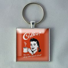 Coffee - You Can Sleep When You're Dead Keychain. $9.99, via Etsy.