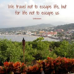 We travel not to escape life, but for life not to escape us ~ Unknown :) #TravelTuesday #Smile