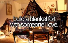 On my bucket list: build a blanket fort with someone i love
