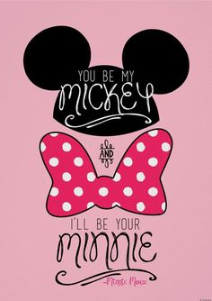 You be my Mickey, I'll be Your Minnie