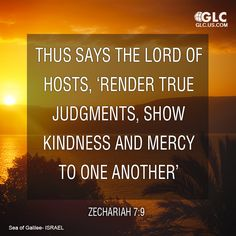 Zechariah 7:9 Thus says the LORD of hosts, Render true judgments, show kindness and mercy to one another,