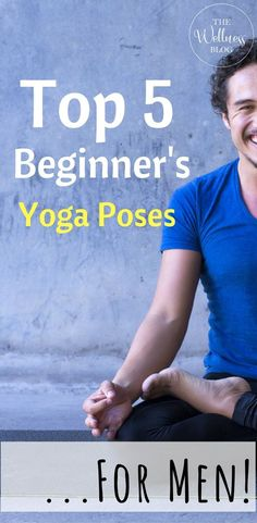 THE WELLNESS BLOG Top 5 Beginner's Yoga Poses .. For Men! Yoga/Beginner/Men/Poses/Weight loss/Tone/Health