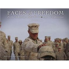 Faces of Freedom Profiles of America's Fallen Heroes:  Iraq and Afghanistan by, Rebecca Pepin. $39.95 http://www.amazon.com/Freedom-Profiles-Americas-Fallen-Heroes/dp/0976068427/ref=as_li_tf_mfw?=wey=houofpow06-20#