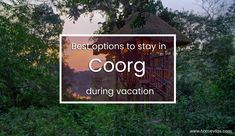 Best options to stay in Coorg during vacation