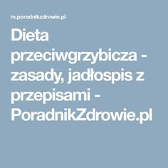 Dieta przeciwgrzybicza - zasady, jadłospis z przepisami - PoradnikZdrowie.pl