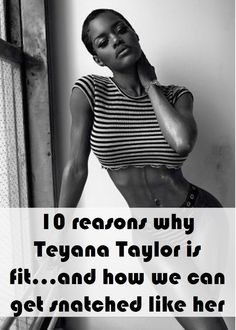 Teyana Taylor's body is absolutely banging. Here are 10 reasons why I think Teyana Taylor is fit and how we might get there too!