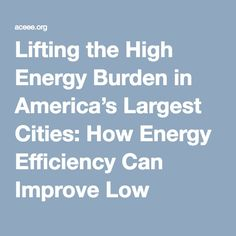 Lifting the High Energy Burden in America's Largest Cities: How Energy Efficiency Can Improve Low Income and Underserved Communities | ACEEE Energy Bill, High Energy, Energy Efficiency, Cities, America, Canning, Energy Conservation, Home Canning, City