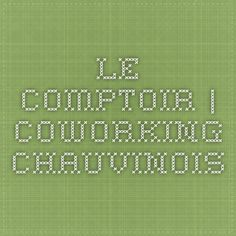 Le Comptoir | Coworking Chauvinois