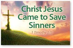 Christ Jesus Came to Save Sinners