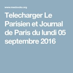 Telecharger Le Parisien et Journal de Paris du lundi 05 septembre 2016