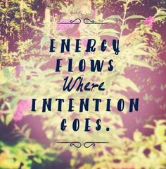 Energy Flows Where Intention Goes