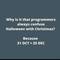 These are Equal Aren't they! 31 OCT = 25 DEC by b. Computer Memes, Computer Science, Computer Engineering, Programming Humor, Engineering Memes, Science Puns, Tech Humor, Nerd Jokes, Work Humor