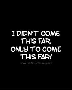 I didn't come this far, only to come this far! - The Mindset Journey Loss Quotes, Me Quotes, Motivational Quotes, Qoutes, Journey Quotes, Beach Quotes, Positive Affirmations, Positive Quotes, Great Quotes