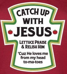 Catch up with Jesus! Christian humor and wisdom on a catsup bottle. Would be great for Bible school kids. Christian Humor, Christian Life, Funny Christian Quotes, Christian Messages, Christian Wall Art, Bible Quotes, Bible Verses, Scriptures, The Words