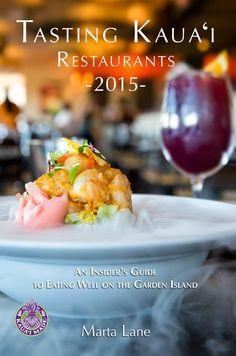 Tasting Kauai Restaurants 2015 - An Insider's Guide to Eating Well on the Garden Island - A Kauai Restaurant Guide by Marta Lane.